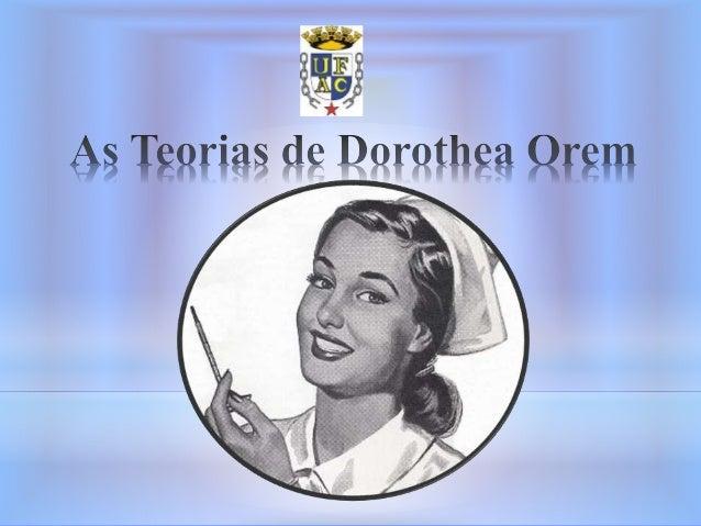 •A Teoria de Enfermagem de Orem foi desenvolvida entre 1959 a 1985. É baseada principalmente no autocuidado. É formada por...