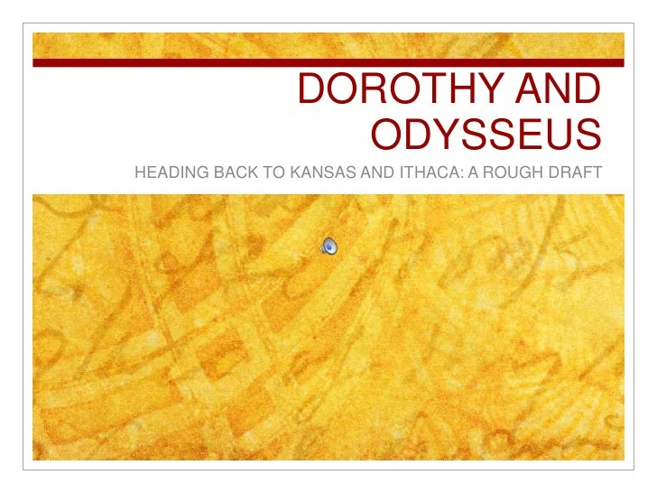DOROTHY AND ODYSSEUS<br />HEADING BACK TO KANSAS AND ITHACA: A ROUGH DRAFT<br />
