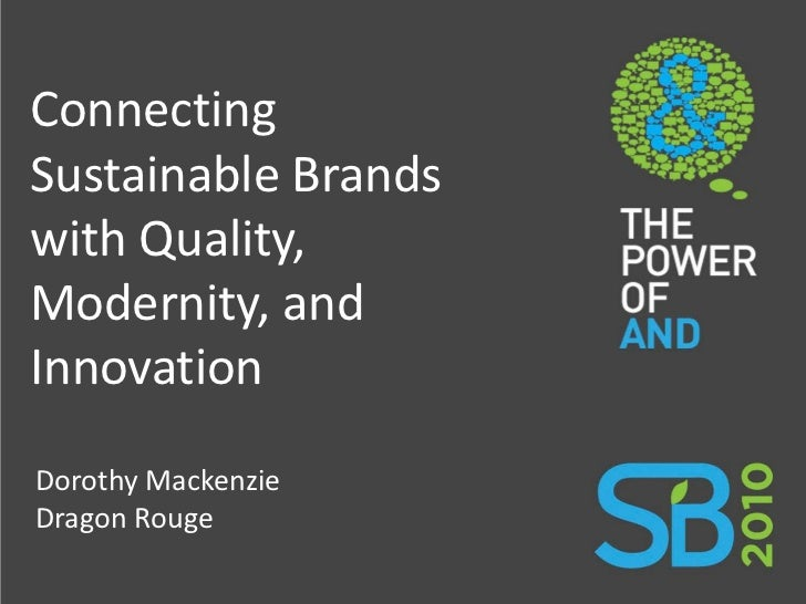 Connecting Sustainable Brands with Quality, Modernity, and Innovation Dorothy Mackenzie Dragon Rouge