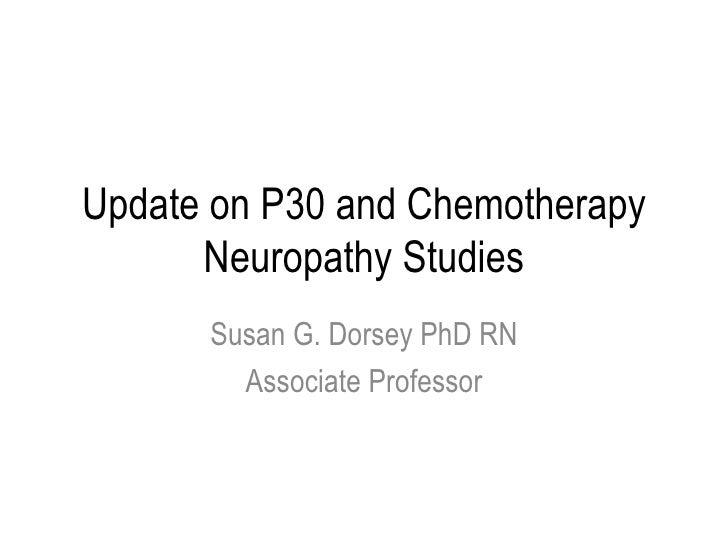 Update on P30 and Chemotherapy Neuropathy Studies Susan G. Dorsey PhD RN Associate Professor
