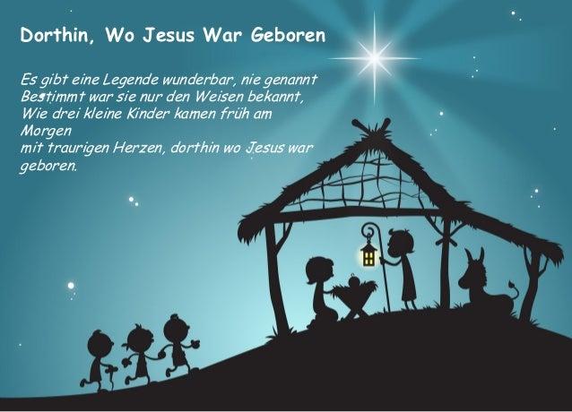 Dorthin, Wo Jesus War Geboren  Es gibt eine Legende wunderbar, nie genannt Bestimmt war sie nur den Weisen bekannt, Wie dr...