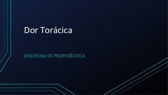 Dor Torácica DISCIPLINA DE PROPEDÊUTICA