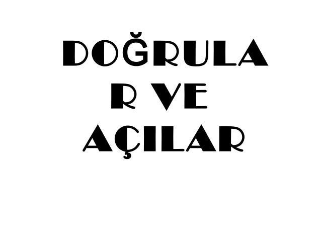 DO Ğ RULA  R VE AÇILAR