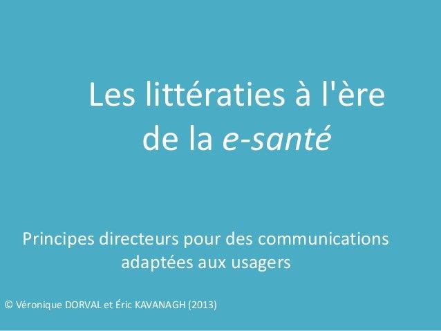 Les littératies à l'ère de la e-santé Principes directeurs pour des communications adaptées aux usagers © Véronique DORVAL...