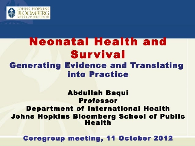 Neonatal Health and         Sur vivalGenerating Evidence and Translating            into Practice             Abdullah Baq...