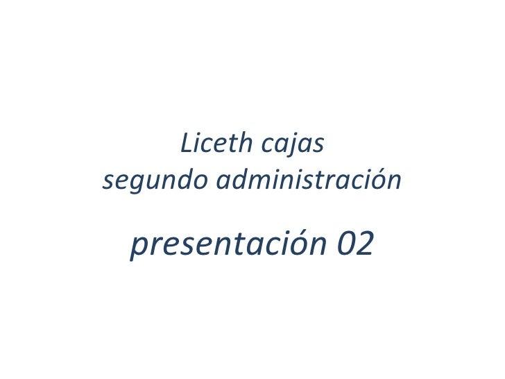 Liceth cajas segundo administración presentación 02