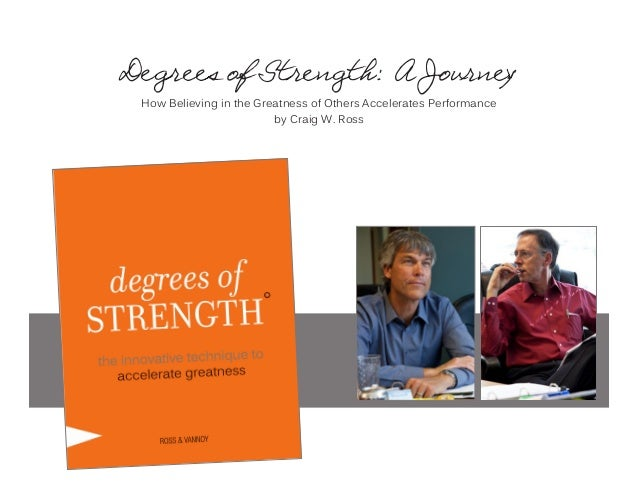Degrees of Strength: A Journey How Believing in the Greatness of Others Accelerates Performance by Craig W. Ross  1