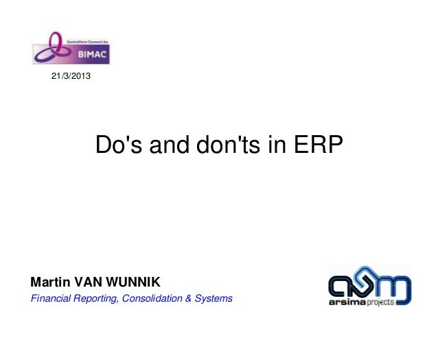 21/3/2013                Dos and donts in ERPMartin VAN WUNNIKFinancial Reporting, Consolidation & Systems