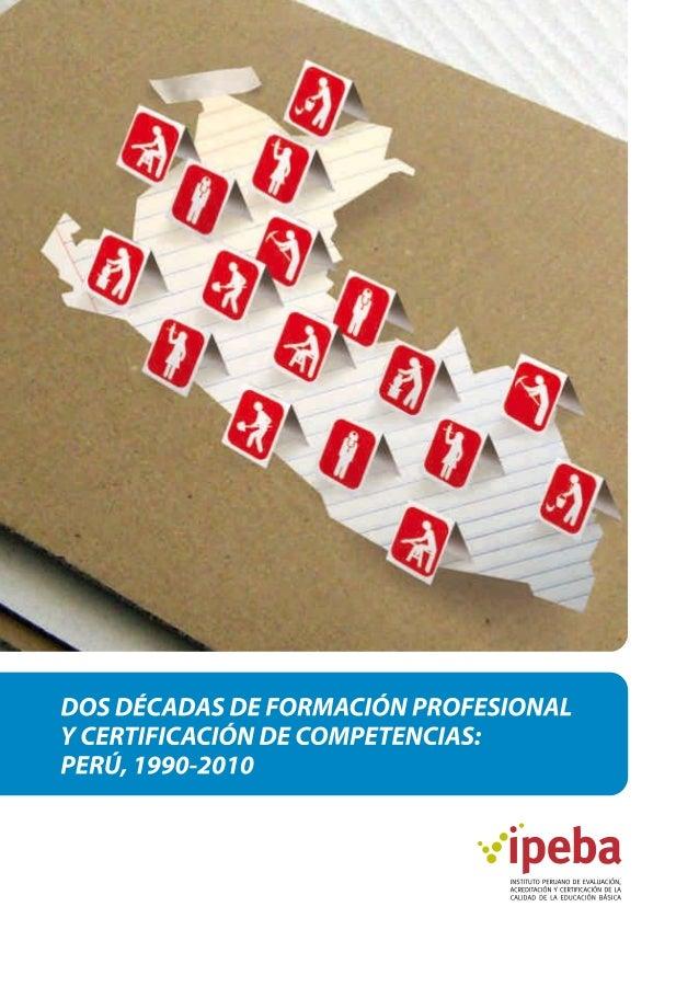 DOS DÉCADAS DE FORMACIÓN PROFESIONAL Y CERTIFICACIÓN DE COMPETENCIAS: PERÚ, 1990-2010