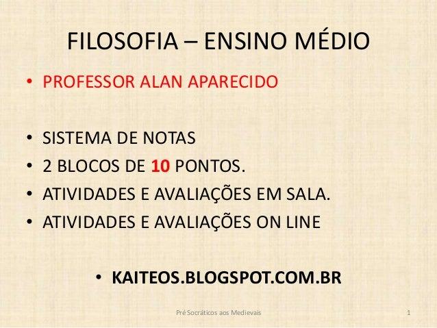 FILOSOFIA – ENSINO MÉDIO • PROFESSOR ALAN APARECIDO • SISTEMA DE NOTAS • 2 BLOCOS DE 10 PONTOS. • ATIVIDADES E AVALIAÇÕES ...