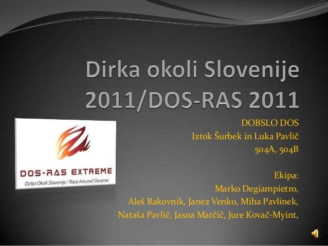 DOBSLO DOS Iztok Šurbek in Luka Pavlič 504A, 504B Ekipa: Marko Degiampietro, Aleš Rakovnik, Janez Venko, Miha Pavlinek, Na...