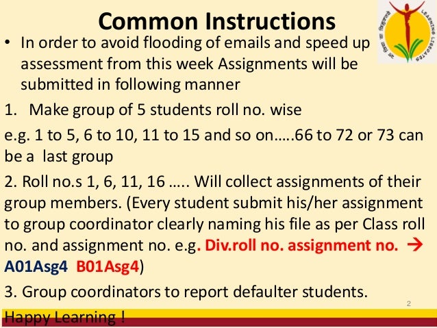 Common Instructions • In order to avoid flooding of emails and speed up assessment from this week Assignments will be subm...
