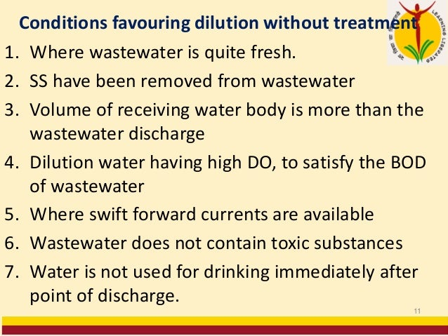 Conditions favouring dilution without treatment 1. Where wastewater is quite fresh. 2. SS have been removed from wastewate...