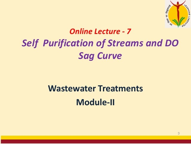 Online Lecture - 7 Self Purification of Streams and DO Sag Curve Wastewater Treatments Module-II 3