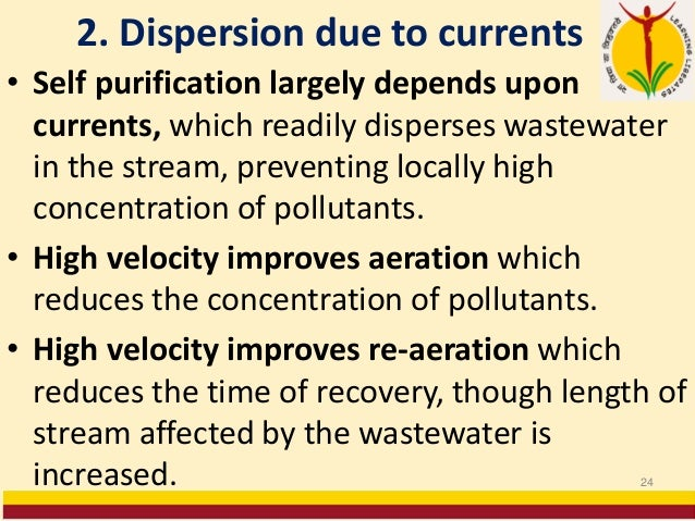 2. Dispersion due to currents • Self purification largely depends upon currents, which readily disperses wastewater in the...