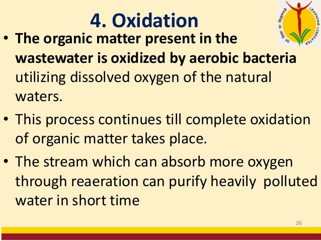4. Oxidation • The organic matter present in the wastewater is oxidized by aerobic bacteria utilizing dissolved oxygen of ...