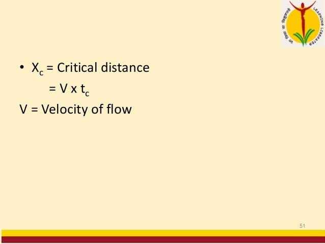 • Xc = Critical distance = V x tc V = Velocity of flow 51