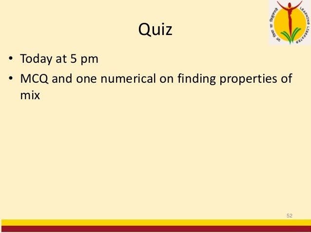 Quiz • Today at 5 pm • MCQ and one numerical on finding properties of mix 52