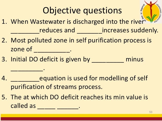 Objective questions 1. When Wastewater is discharged into the river ________reduces and _______increases suddenly. 2. Most...