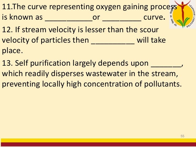 11.The curve representing oxygen gaining process is known as ___________or _________ curve. 12. If stream velocity is less...