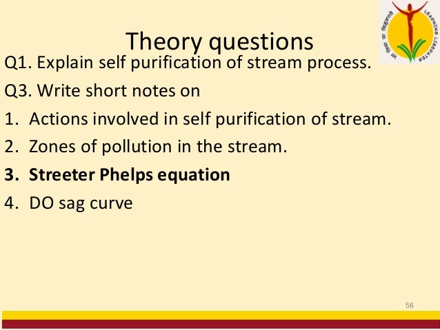 Theory questions Q1. Explain self purification of stream process. Q3. Write short notes on 1. Actions involved in self pur...