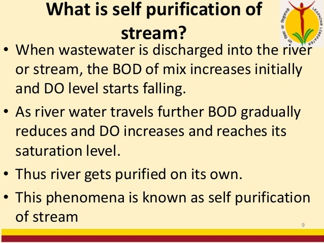 What is self purification of stream? • When wastewater is discharged into the river or stream, the BOD of mix increases in...