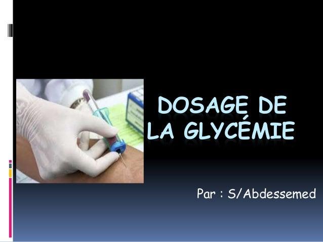 DOSAGE DE LA GLYCÉMIE Par : S/Abdessemed