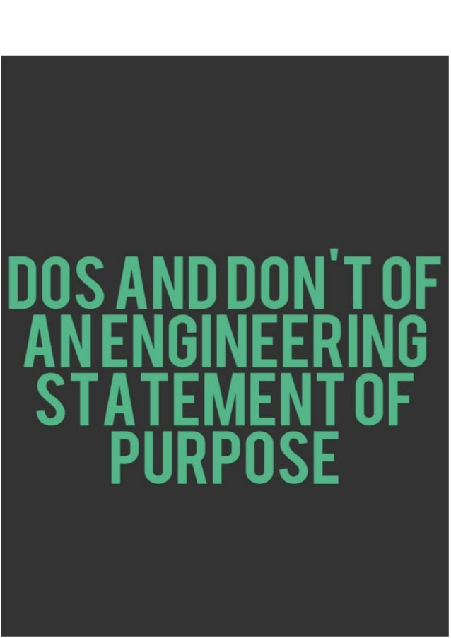 Dos and Don't of an Engineering Statement of Purpose Statement of purpose in any field describes a person's overall family...