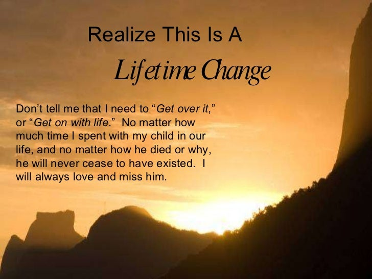 """Realize This Is A  Lifetime Change   Don't tell me that I need to """" Get over it ,"""" or """" Get on with life .""""  No matter how..."""