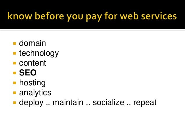    domain   technology   content   SEO   hosting   analytics   deploy .. maintain .. socialize .. repeat