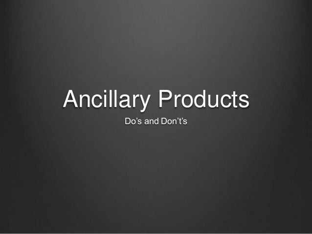 Ancillary Products Do's and Don't's