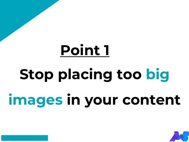 Point 1 #FF8F73 Stop placing too big images in your content