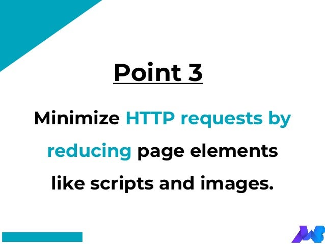 Point 3 #FF8F73 Minimize HTTP requests by reducing page elements like scripts and images.