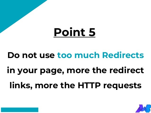 Point 5 #FF8F73 Do not use too much Redirects in your page, more the redirect links, more the HTTP requests