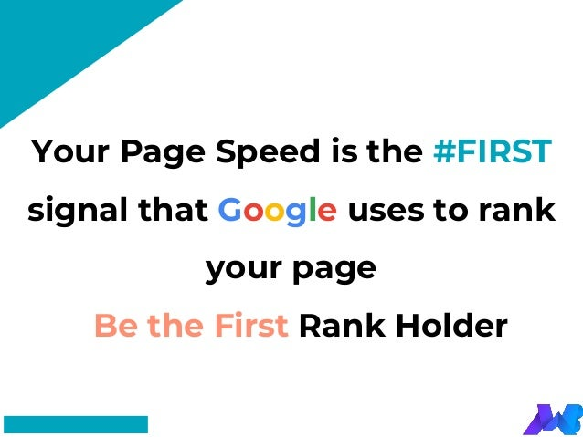 #FF8F73 Your Page Speed is the #FIRST signal that Google uses to rank your page Be the First Rank Holder
