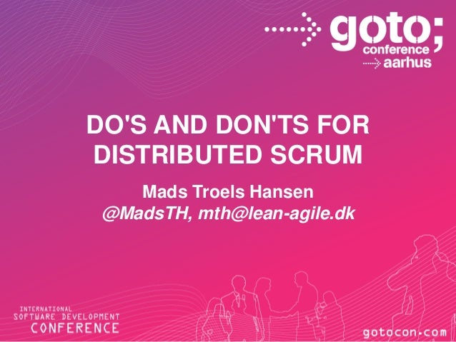 DO'S AND DON'TS FOR DISTRIBUTED SCRUM Mads Troels Hansen @MadsTH, mth@lean-agile.dk