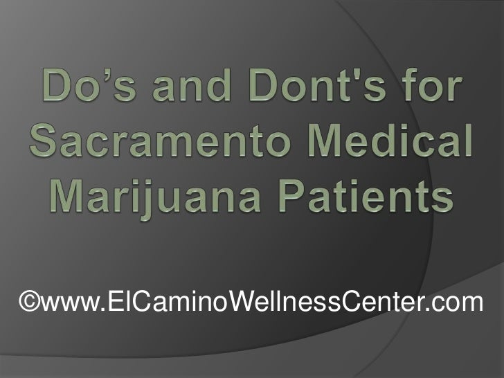 Do's and Dont's for Sacramento Medical Marijuana Patients<br />©www.ElCaminoWellnessCenter.com<br />