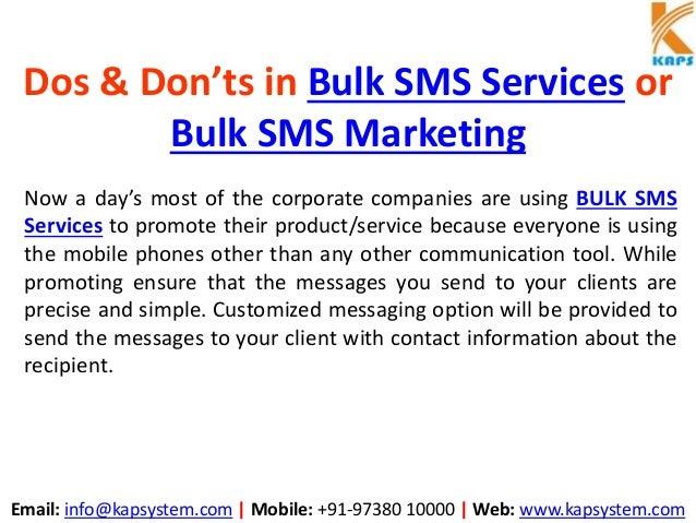 Email: info@kapsystem.com | Mobile: +91-97380 10000 | Web: www.kapsystem.com Dos & Don'ts in Bulk SMS Services or Bulk SMS...