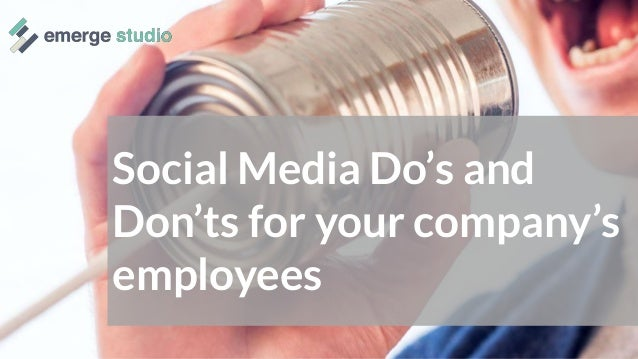 Social Media Do's and Don'ts for your company's employees