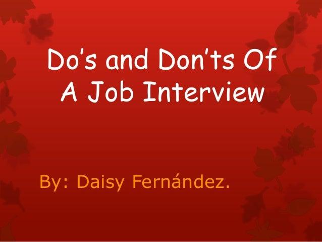 Do's and Don'ts OfA Job InterviewBy: Daisy Fernández.