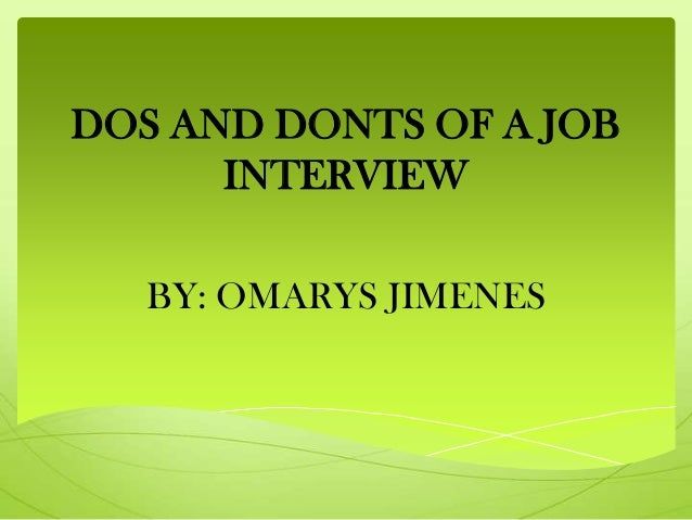 DOS AND DONTS OF A JOBINTERVIEWBY: OMARYS JIMENES