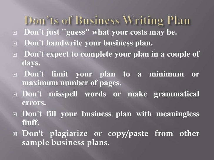"""    Dont just """"guess"""" what your costs may be.    Dont handwrite your business plan.    Dont expect to complete your pla..."""