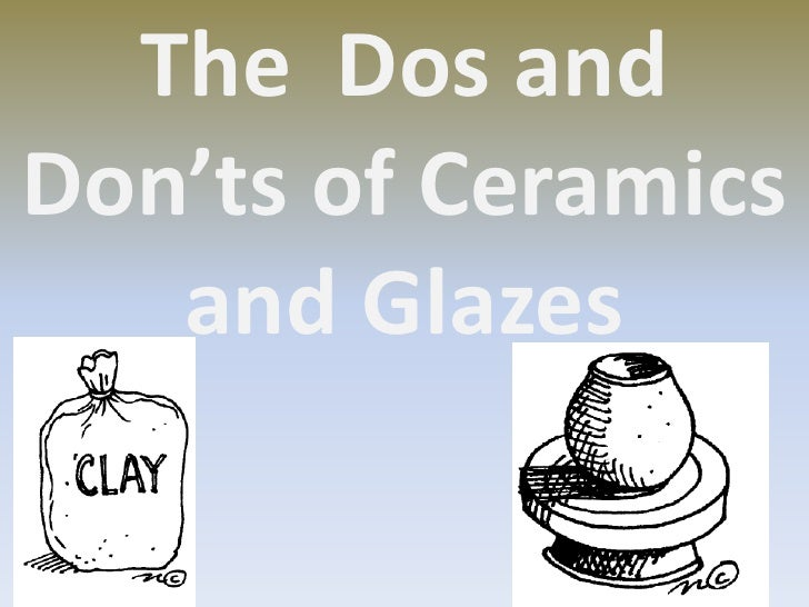 The Dos andDon'ts of Ceramics   and Glazes