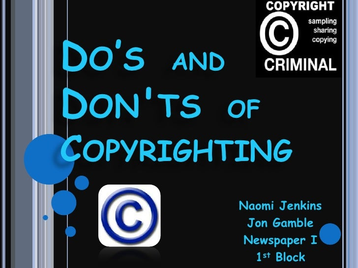Do's  and Don'ts  of Copyrighting<br />Naomi Jenkins<br />Jon Gamble<br />Newspaper I<br />1st Block<br />