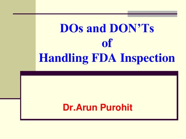 DOs and DON'Ts          ofHandling FDA Inspection    Dr.Arun Purohit