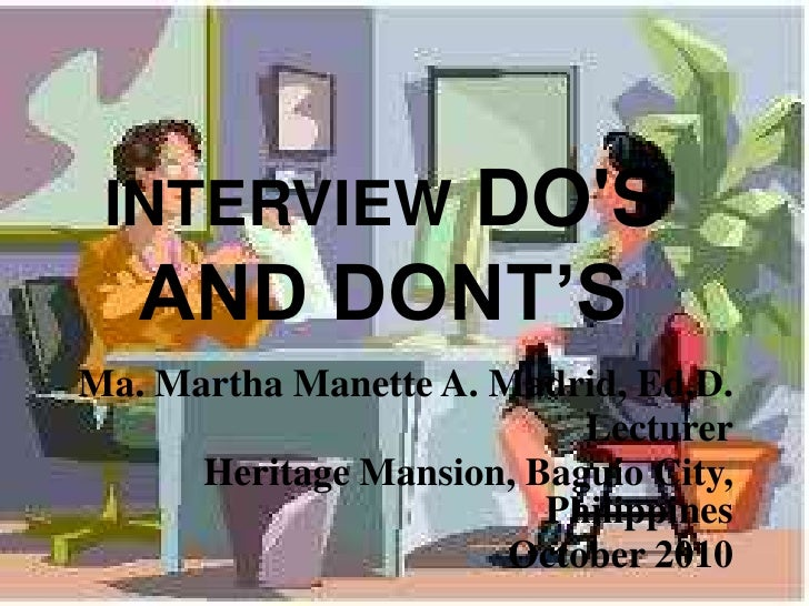 DOS INTERVIEW   AND DONT'SMa. Martha Manette A. Madrid, Ed.D.                           Lecturer      Heritage Mansion, Ba...