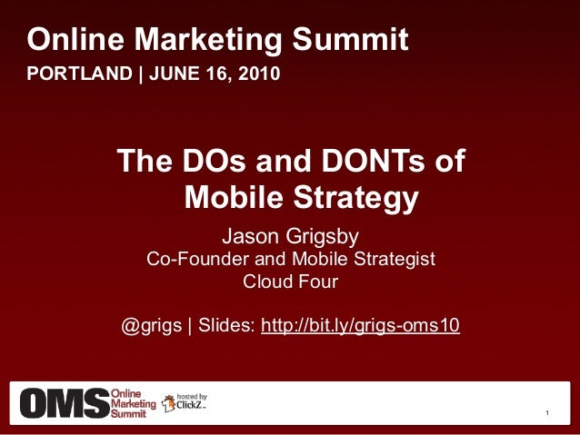 Online Marketing Summit PORTLAND   JUNE 16, 2010 The DOs and DONTs of Mobile Strategy Jason Grigsby Co-Founder and Mobile ...