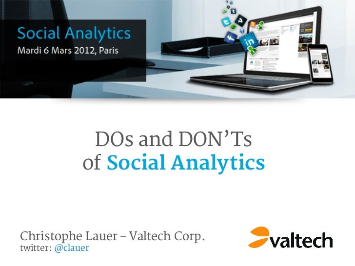 DOs and DON'Ts              of Social AnalyticsChristophe Lauer – Valtech Corp.twitter: @clauer