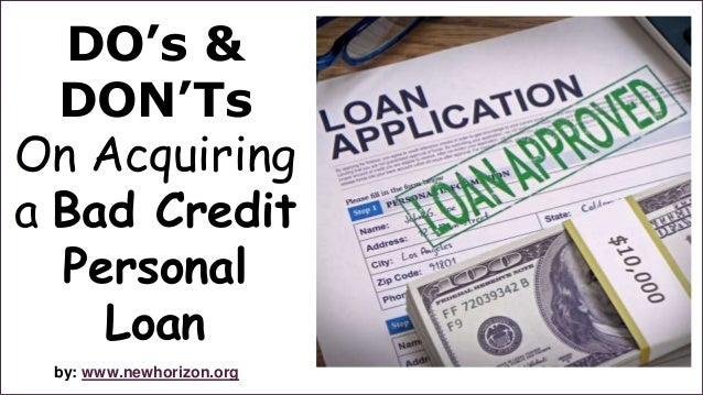 DO's &  DON'Ts  On Acquiring  a Bad Credit  Personal  Loan  by: www.newhorizon.org