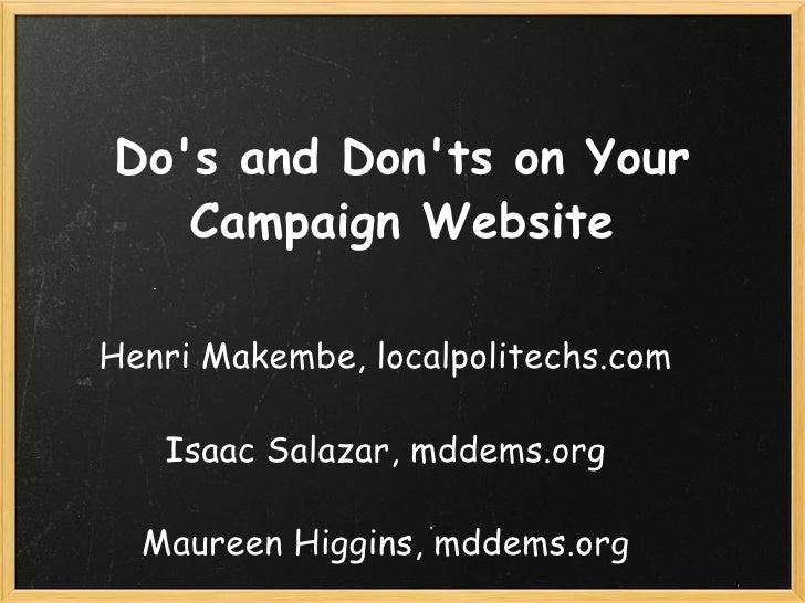 Do's and Don'ts on Your Campaign Website Henri Makembe, localpolitechs.com Isaac Salazar, mddems.org Maureen Higgins, mdde...